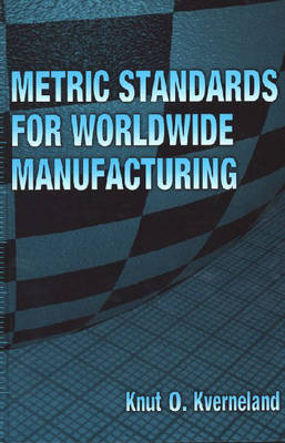 Metric Standards for Worldwide Manufacturing (Hardback)