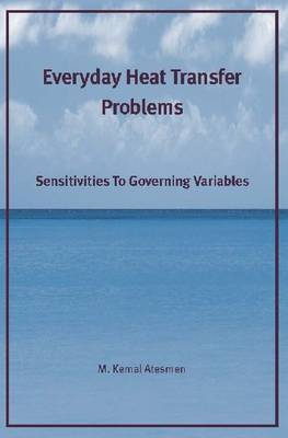 Everyday Heat Transfer Problems: Sensitivities to Governing Variables (Paperback)