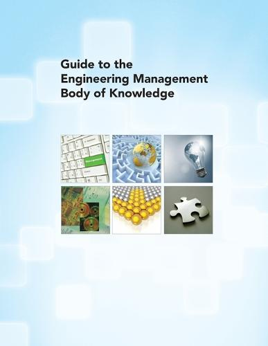 Guide to the Engineering Management Body of Knowledge (Paperback)