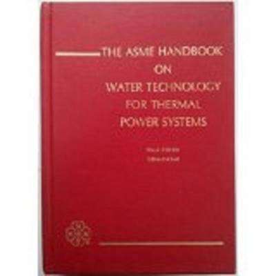 ASME HANDBOOK ON WATER TECHNOLOGY FOR THERMAL POWER SYSTEMS (I00284) (Paperback)