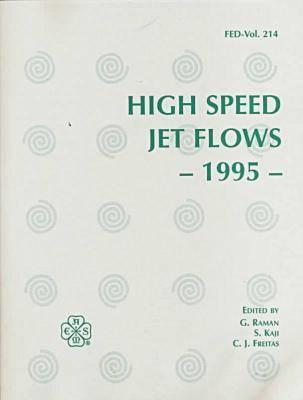 Proceedings of the ASME /JSME Fluids Engineering Conference 1995: High Speed Jet Flows - FED v. 214 (Hardback)