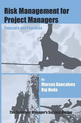 Risk Management for Project Managers: Concepts and Practices - The Technical Manager's Survival Guides (Paperback)