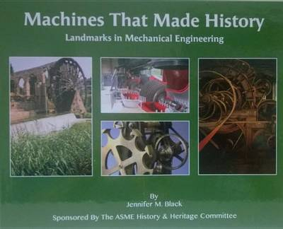 Machines That Made History: Landmarks in Mechanical Engineering (Hardback)