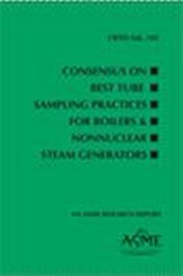 Consensus on Best Tube Sampling Practices for Boilers & NonNuclear Steam Generators, CRTD-Volume 103 (Paperback)