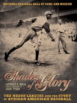 Shades of Glory: The Negro Leagues and the Story of African-American Baseball (Hardback)