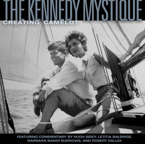 The Kennedy Mystique: Creating Camelot (Hardback)