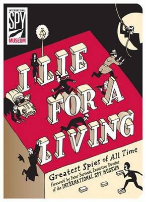 I Lie for a Living: Greatest Spies of All Time  (Paperback)