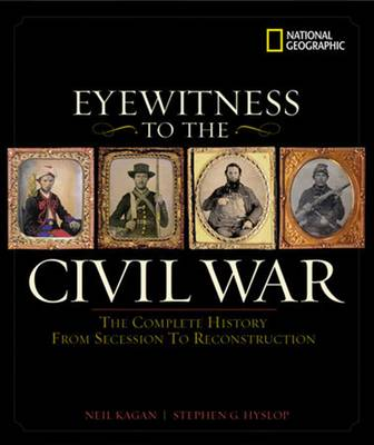 Eyewitness to the Civil War: The Complete History from Secession to Reconstruction (Hardback)