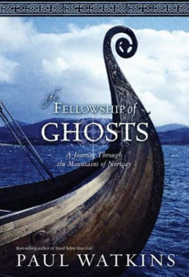 Fellowship of Ghosts: A Journey Through the Mountains of Norway (Hardback)