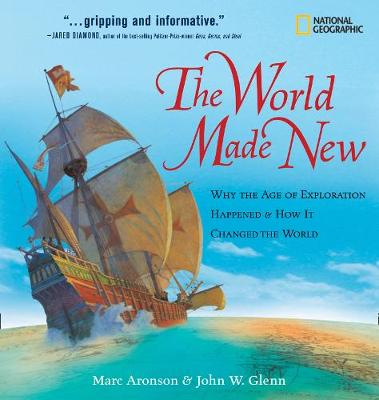 The World Made New: Why the Age of Exploration Happened and How it Changed the World - Timelines of American History (Hardback)