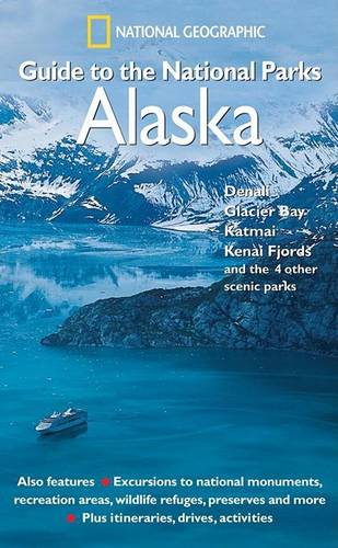 """A """"National Geographic"""" Guide to the National Parks: Alaska - Denali, Glacier Bay, Katmai, Kenai Fjords and the 4 Other Scenic Parks (Paperback)"""
