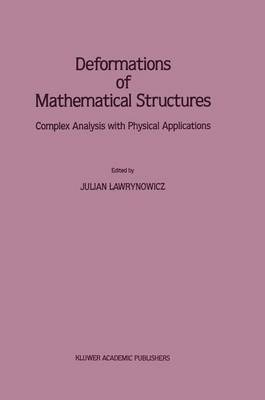 Deformations of Mathematical Structures: Complex Analysis with Physical Applications (Hardback)