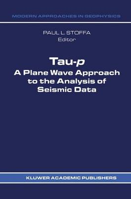 Tau-p: a plane wave approach to the analysis of seismic data - Modern Approaches in Geophysics 8 (Hardback)