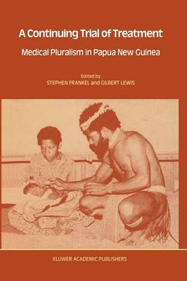 A Continuing Trial of Treatment: Medical Pluralism in Papua New Guinea - Culture, Illness and Healing 14 (Paperback)