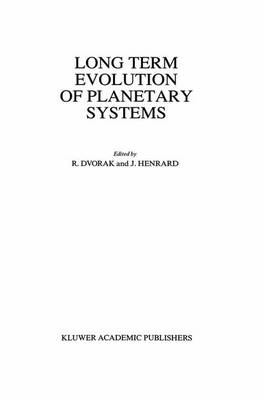 Long Term Evolution of Planetary Systems: Proceedings of the Alexander von Humboldt Colloquium on Celestial Mechanics, held in Ramsau, Austria, 13-19 March 1988 (Hardback)