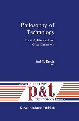 Philosophy of Technology: Practical, Historical and Other Dimensions - Philosophy and Technology 6 (Hardback)