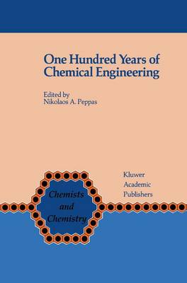 One Hundred Years of Chemical Engineering: From Lewis M. Norton (M.I.T. 1888) to Present - Chemists and Chemistry 9 (Hardback)
