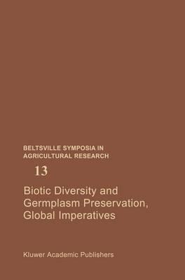 Biotic Diversity and Germplasm Preservation, Global Imperatives - Beltsville Symposia in Agricultural Research 13 (Hardback)