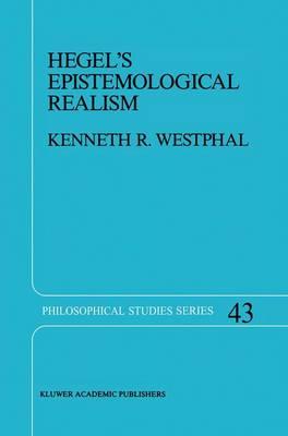 Hegel's Epistemological Realism: A Study of the Aim and Method of Hegel's Phenomenology of Spirit - Philosophical Studies Series 43 (Hardback)
