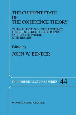 The Current State of the Coherence Theory: Critical Essays on the Epistemic Theories of Keith Lehrer and Laurence BonJour, with Replies - Philosophical Studies Series 44 (Hardback)