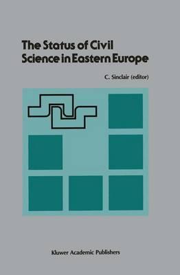 The Status of Civil Science in Eastern Europe: Proceedings of the Symposium on Science in Eastern Europe, NATO Headquarters, Brussels, Belgium, September 28-30, 1988 (Hardback)