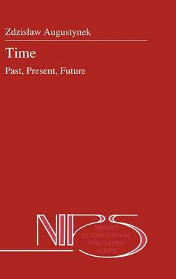 Time: Past, Present, Future - Nijhoff International Philosophy Series 30 (Hardback)