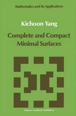 Complete and Compact Minimal Surfaces - Mathematics and Its Applications 54 (Hardback)