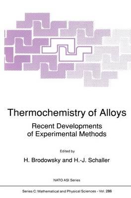 Thermochemistry of Alloys: Recent Developments of Experimental Methods - NATO Science Series C 286 (Hardback)