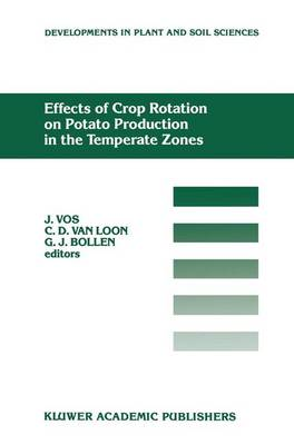 Effects of Crop Rotation on Potato Production in the Temperate Zones: Proceedings of the International Conference on Effects of Crop Rotation on Potato Production in the Temperate Zones, held August 14-19, 1988, Wageningen, The Netherlands - Developments in Plant and Soil Sciences 40 (Hardback)
