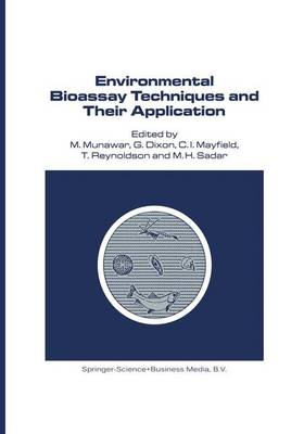 Environmental Bioassay Techniques and their Application: Proceedings of the 1st International Conference held in Lancaster, England, 11-14 July 1988 - Developments in Hydrobiology 54 (Hardback)