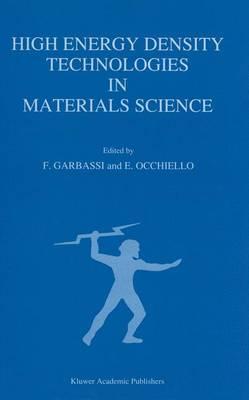 High Energy Density Technologies in Materials Science: Proceedings of the 2nd IGD Scientific Workshop, Novara, May 3-4, 1988 (Hardback)