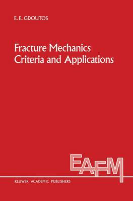 Fracture Mechanics Criteria and Applications - Engineering Applications of Fracture Mechanics 10 (Hardback)