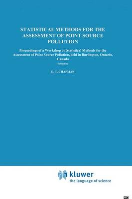 Statistical Methods for the Assessment of Point Source Pollution: Proceedings of a Workshop on Statistical Methods for the Assessment of Point Source Pollution, held in Burlington, Ontario, Canada (Hardback)