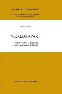 Worlds Apart: Collective Action in Simulated Agrarian and Industrial Societies - Theory and Decision Library A: 14 (Hardback)