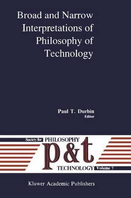 Broad and Narrow Interpretations of Philosophy of Technology: Broad and Narrow Interpretations - Philosophy and Technology 7 (Hardback)