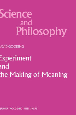 Experiment and the Making of Meaning: Human Agency in Scientific Observation and Experiment - Science and Philosophy v. 5 (Hardback)