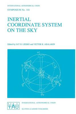 Inertial Coordinate System on the Sky: Proceedings of the 141st Symposium of the International Astronomical Union Held in Leningrad, U.S.S.R., October 17-21, 1989 - International Astronomical Union Symposia 141 (Paperback)