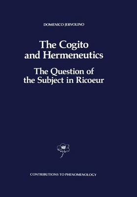 The Cogito and Hermeneutics: The Question of the Subject in Ricoeur: The Question of the Subject in Ricoeur - Contributions to Phenomenology 6 (Hardback)