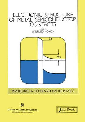 Electronic Structure of Metal-Semiconductor Contacts - Perspectives in Condensed Matter Physics 4 (Hardback)