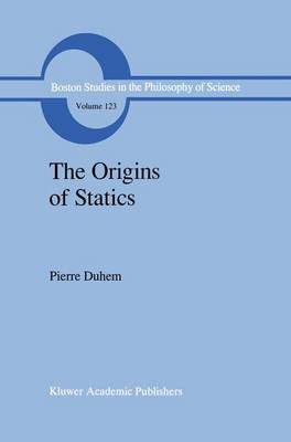 The Origins of Statics: The Sources of Physical Theory - Boston Studies in the Philosophy and History of Science 123 (Hardback)