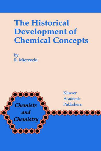 The Historical Development of Chemical Concepts - Chemists and Chemistry 12 (Hardback)