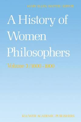 A A History of Women Philosophers: A History of Women Philosophers Modern Women Philosophers, 1600-1900 v. 3 - History of Women Philosophers 3 (Paperback)