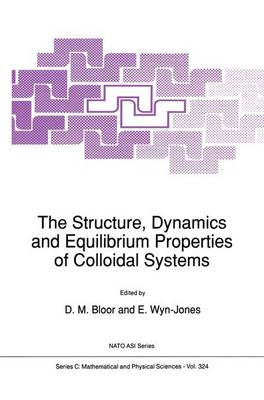 The Structure, Dynamics and Equilibrium Properties of Colloidal Systems - NATO Science Series C 324 (Hardback)