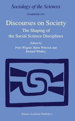 Discourses on Society: The Shaping of the Social Science Disciplines - Sociology of the Sciences Yearbook 15 (Hardback)