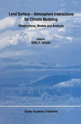 Land Surface - Atmosphere Interactions for Climate Modeling: Observations, Models and Analysis (Hardback)