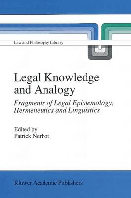 Legal Knowledge and Analogy: Fragments of Legal Epistemology, Hermeneutics and Linguistics - Law and Philosophy Library v. 13 (Hardback)