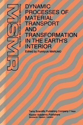 Dynamic Processes of Material Transport and Transformation in the Earth's Interior - Materials Science of Minerals and Rocks (Hardback)