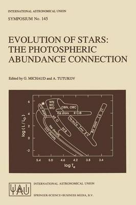 Evolution of Stars: The Photospheric Abundance Connection - International Astronomical Union Symposia 145 (Paperback)