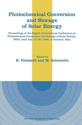 Photochemical Conversion and Storage of Solar Energy: Proceedings of the Eighth International Conference on Photochemical Conversion and Storage of Solar Energy, IPS-8, held July 15-20, 1990, in Palermo, Italy (Hardback)