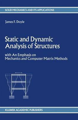 Static and Dynamic Analysis of Structures: with An Emphasis on Mechanics and Computer Matrix Methods - Solid Mechanics and Its Applications 6 (Paperback)